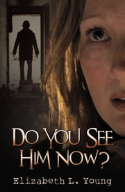 Do You See Him Now? ebook by Elizabeth L. Young