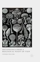 Metaphysics from a Biological Point of View ebook by S. Boulter