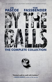 By the Balls: The Complete Collection ebook by Jim Pascoe,Tom Fassbender