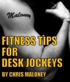 Fitness Tips for Desk Jockeys ebook by Chris Maloney