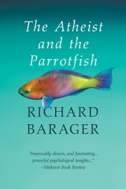 The Atheist and the Parrotfish ebook by Richard Barager