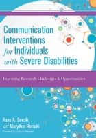 Communication Interventions for Individuals with Severe Disabilities ebook by Rose A. Sevcik Ph.D.,MaryAnn Romski Ph.D.