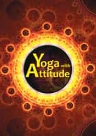 Yoga with Attitude - A Practical Handbook for Developing Awareness in Everyday Living ebook by Yoga Association of Victoria, Swami Vimalratna Saraswati