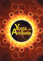 Yoga with Attitude - A Practical Handbook for Developing Awareness in Everyday Living ebook by Yoga Association of Victoria,Swami Vimalratna Saraswati