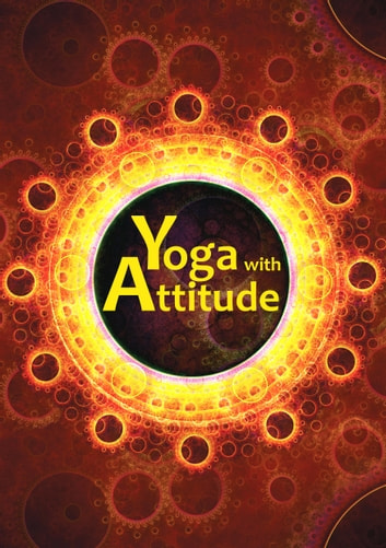 Yoga with Attitude - A Practical Handbook for Developing Awareness in Everyday Living ebook by Yoga Association of Victoria