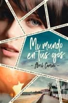 Mi mundo en tus ojos ebook by Abril Camino