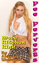 Pee Perverts: More Kitchen Kink ebook by Abigail Thornton