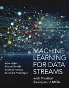 Machine Learning for Data Streams - with Practical Examples in MOA ebook by Albert Bifet, Ricard Gavaldà, Geoff Holmes,...