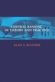 Central Banking in Theory and Practice ebook by Alan S. Blinder