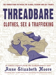 Threadbare - Clothes, Sex, and Trafficking ebook by Anne Elizabeth Moore,The Ladydrawers