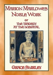 MARION MARLOWE'S NOBLE WORK - The Tragedy at the Hospital