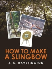 How to make a Slingbow ebook by J. K. Haverington