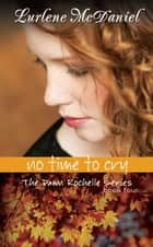 No Time to Cry - The Dawn Rochelle Series, Book Four ebook by Lurlene N. McDaniel