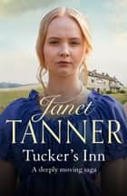 Tucker's Inn - A deeply moving saga ebook by Janet Tanner