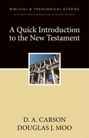 A Quick Introduction to the New Testament - A Zondervan Digital Short ebook by D. A. Carson,Douglas  J. Moo