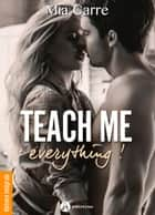 Teach Me Everything - Histoire intégrale ebook by Mia Carre