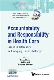 Accountability and Responsibility in Health Care - Issues in Addressing an Emerging Global Challenge ebook by Bruce Rosen,Avi Israeli,Stephen Shortell
