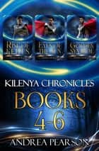 Kilenya Chronicles Books 4-6 ebook by Andrea Pearson