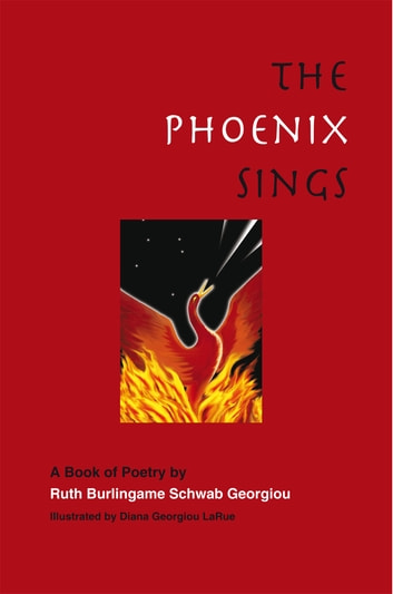 The Phoenix Sings - A Book of Poetry By ebook by Ruth Burlingame Schwab Georgiou