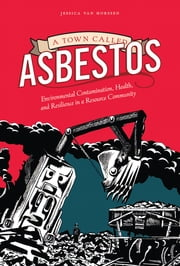 A Town Called Asbestos - Environmental Contamination, Health, and Resilience in a Resource Community ebook by Jessica van Horssen