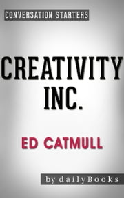 Creativity Inc.: by Ed Catmull | Conversation Starters ebook by dailyBooks