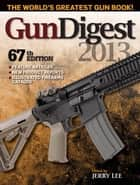 Gun Digest 2013 ebook by Jerry Lee