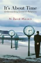 It's About Time - Understanding Einstein's Relativity ebook by N. David Mermin