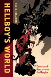 Hellboy's World: Comics and Monsters on the Margins ebook by Bukatman, Scott