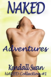 NAKED Adventures (NAKED Collection #1) ebook by Kendall Swan