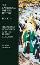 The Cambridge Medieval History - Book VII - The Prophet Mohammed and the Islamic Conquest ebook by A.A. Bevan, C.H. Becker