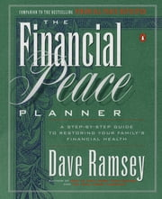 The Financial Peace Planner - A Step-by-Step Guide to Restoring Your Family's Financial Health ebook by Kobo.Web.Store.Products.Fields.ContributorFieldViewModel