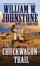 The Chuckwagon Trail ebook by William W. Johnstone, J.A. Johnstone
