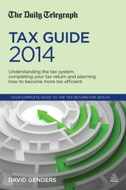 The Daily Telegraph Tax Guide 2014 - Understanding the Tax System, Completing Your Tax Return and Planning How to Become More Tax Efficient ebook by David Genders