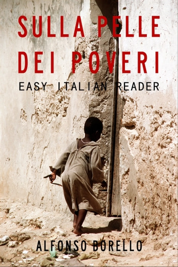 Easy Italian Reader: Sulla Pelle dei Poveri ebook by Alfonso Borello