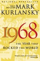 1968 - The Year That Rocked the World ebook by Mark Kurlansky