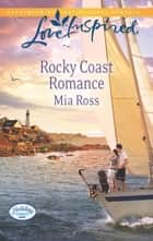Rocky Coast Romance (Mills & Boon Love Inspired) (Holiday Harbor, Book 1) eBook by Mia Ross