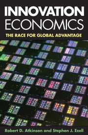 Innovation Economics ebook by Robert D. Atkinson,Stephen J. Ezell