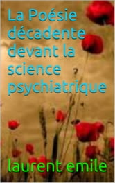 La Poésie décadente devant la science psychiatrique ebook by laurent  emile