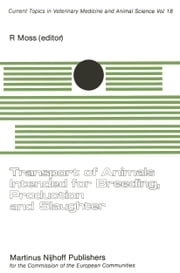 Transport of Animals Intended for Breeding, Production and Slaughter - A Seminar in the CEC Programme of Coordination of Research on Animal Welfare, organised by R. Moss, and held in Brussels, 7–8 July, 1981 ebook by R. Moss
