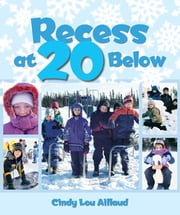 Recess at 20 Below ebook by Cindy Lou Aillaud