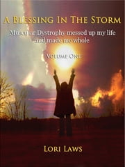 A Blessing in the Storm... Muscular Dystrophy messed up my life and made me whole: Volume One ebook by Lori Laws