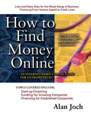 How to Find Money Online: An Internet-Based Capital Guide for Entrepreneurs ebook by Joch, Alan