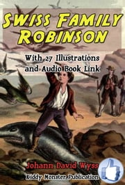 Swiss Family Robinson - With 27 Illustrations and Audio Book Link ebook by Johann David Wyss