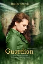 Guardian - They chose to protect her. But forgot to guard their hearts. ebook by Heather Burch