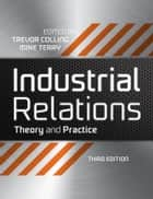 Industrial Relations - Theory and Practice eBook by Trevor Colling, Mike Terry