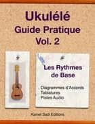 Ukulele Guide Pratique Vol. 2 - Les Rythmes de Base ebook by Kamel Sadi