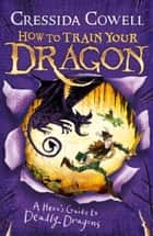 How To Train Your Dragon: A Hero's Guide to Deadly Dragons - Book 6 ebook by Cressida Cowell