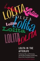 Lolita in the Afterlife - On Beauty, Risk, and Reckoning with the Most Indelible and Shocking Novel of the Twentieth Century ebook by