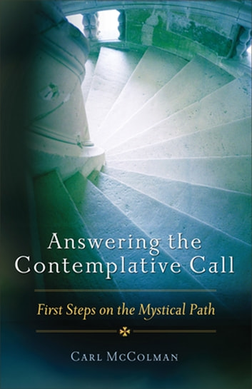 Answering the Contemplative Call - First Steps on the Mystical Path ebook by Carl McColman