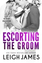 Escorting the Groom ebook by Leigh James